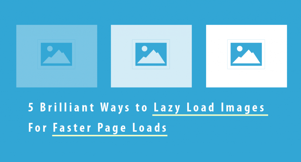 5 Brilliant Ways to Lazy Load Images For Faster Page Loads
